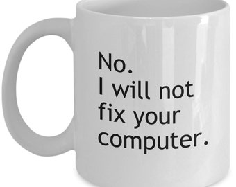 Computer / Software Mugs - No I Will Not Fix Your Computer - Funny Computing Gifts