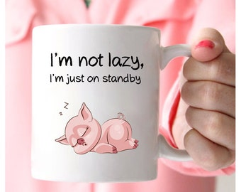 Pig Coffee Mug, I'm Not Lazy, I'm Just On Standby, Pig Mug, Gifts For Pig Lovers, Cute Pig Gifts, Pig Gifts For Adults, Pig Themed Gifts