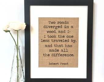 Two roads diverged in a wood and I, I took the one less traveled by, and that has made all the difference. Robert Frost Burlap Print