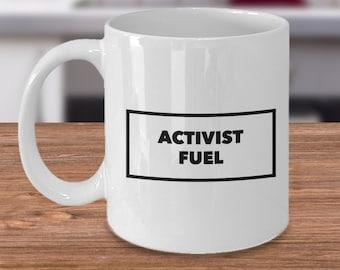 ACTIVIST FUEL Activist Mug - Environmental Activists - Political Activist - Animal Activist - Feminist - Treehugger Coffee & Tea Cup
