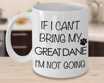 Great Dane Gifts Great Dane Mug Great Dane Lovers - If I Can't Bring My Great Dane I'm Not Going Mug Funny Dog Coffee Mug Ceramic Tea Cup
