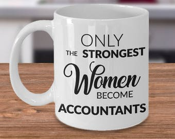 Accountant Mug - Accountant Gift - Only the Strongest Women Become Accountants Coffee Mug - Accountant Gifts for Women