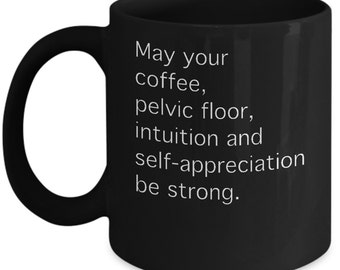 May Your Coffee Pelvic Floor Intuition And Self-Appreciation Be Strong Gift Insta Trending Ceramic Coffee Tea Mug Cup Black