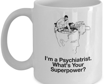 Psychiatrist Mug - Psychiatriat Gift - I'm a Psychiatrist, What's Your Superpower?