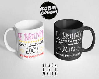 If Britney Can Survive 2007, You Can Survive Today - Funny Mug - Black and White