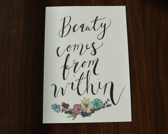 Beauty comes from within- handmade  calligraphy & watercolor print (5 by 7)