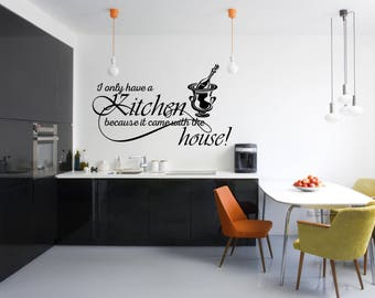 I only have a kitchen because it came with the house Kitchen Vinyl Wall Quote