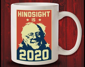 Hindsight Is 2020 Bernie Sanders Coffee Mug Liberal Anti Trump Gift Democrat Left Wing Mug