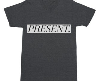 Present T-Shirt - Funny T-Shirt - Funny Shirt - Funny Tee - I'm Here Shirt - Lazy Shirt - Adulting Shirt -  Be Present - Winning Shirt