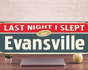 last night l slept Evansville, Evansville Metal, Tin Sign, funny metal sign, Evansville funny sign, street sign metal, metal wall art