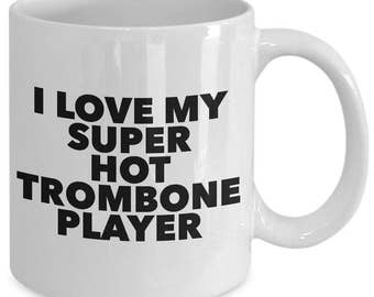I love my super hot trombone player - Unique gift coffee mug for musician, him, her, mom, dad, husband, wife, boyfriend, men, women