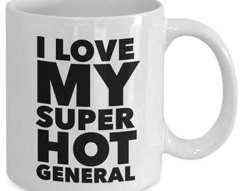 I love my super hot general - Unique gift mug for him, her, mom, dad, husband, wife, boyfriend, men, women