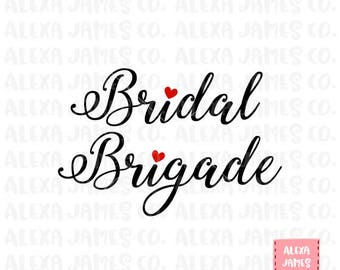 Bridal Brigade SVG, Team Bride SVG, Bridal Party SVG, Bride Tribe svg, I do crew svg, Bridesmaid svg, Cricut, Silhouette, svg png pdf