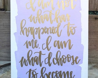 I Am Not What Has Happened To Me - 11x14 Canvas, quote canvas, quotes on canvas, hand lettered sign, inspirational quote, home decor