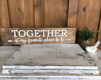 TOGETHER is my favorite place to be / rustic wood sign / quote