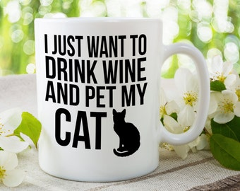 I Just Want To Drink Wine And Pet My Cat, Drink Wine Mug, Cat Lover Cup, Wine Lover Gift, Crazy Cat Lady, Womens Drinking Mug, Cat Gift