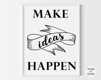 Make Ideas Happen Printable Quote,Black and White, Motivational Print, Digital Art, Inspirational Gift, Dorm Wall Art, Ideas Quote