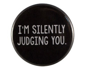 "Silently Judging 1.25"" Button Pin"
