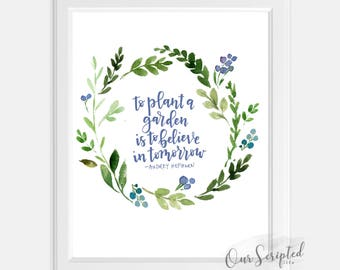 To Plant a Garden is to Believe in Tomorrow. Instant Digital Download. Printable Art.