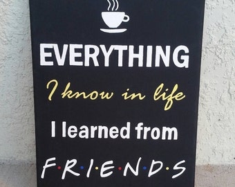"""Handpainted """"Everything I know in life I learned from FRIENDS"""" TV Show 8.75""""x12"""" Canvas Wall Decor"""