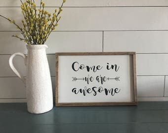 Come in We're Awesome Sign. Wood sign. Rustic. Farmhouse. Wall Decor. Handmade