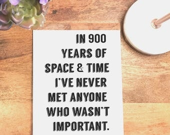 900 Years of Space and Time, Quote Print, Inspirational Wall Decor, Printable Wall Art, Doctor Who, Prints, 4x6, 5x7, 8x10, 11x14, 18x24