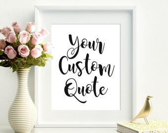 Your Quote Here, Printable Custom Quote, Custom Print, Custom Quote Print, Any Size, Custom Printable, Custom Design, Art Print, Wall Art
