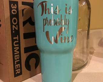 This is probably Wine, This is probably Beer, This is probably Whiskey, Hogg, YETI, Tumbler, Cup, Gift, Custom, Powder Coated