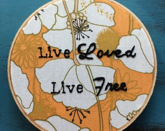 """6"""" Live Loved Live Free Hand Embroidered Hoop Art Inspirational Floral Embroidery"""