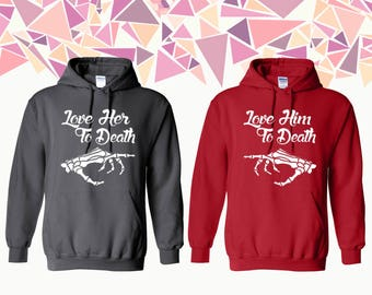 Love Her To Death Love Him To Death Hooded Sweatshirt Love Couple Hoodie Couple Hoded Sweatshirt Couple Sweater Gift For Couple