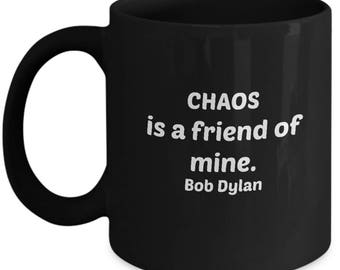Bob Dylan quote on chaos, black coffee mug. Chaos is a friend of mine. Bob Dylan gifts. Dylan. Bob Dylan coffee mug. Bob Dylan lyrics.