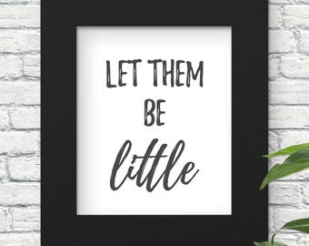 Let them be Little - Simple and Modern Script Quote 8x10 Art Print for Nursery, Bedroom, or Playroom Decor