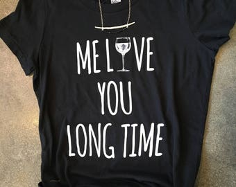 me love you long time tshirt