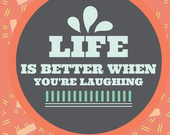Life Is Better When You're Laughing 8x10 Digital Download