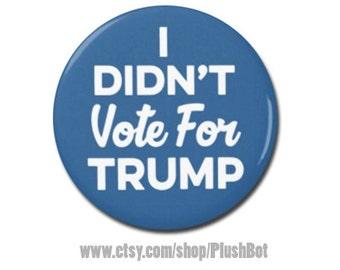 """I Didn't Vote For Trump 1.25"""" or 2.25"""" Button Pinback Pin Button President Campaign Pro Hillary Clinton Anti Donald Trump"""