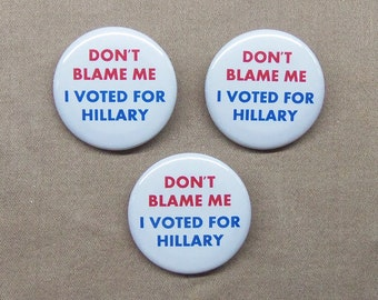 """Don't Blame Me I Voted For Hillary 3 Button Set 1.25"""" Clinton 2016 Campaign"""