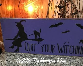 Quit your Witching Witch Handpainted Primitive WOod Sign Plaque Wicca Pagan BRAND NEW DESIGN