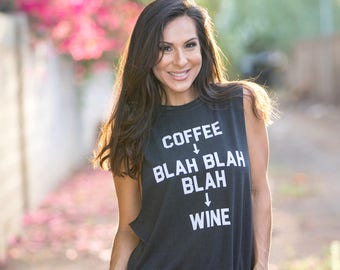 Coffee Blah Blah Blah Wine. Crew Neck Boyfriend Muscle Tee. Made in the USA. 11 Colors to Choose From. Customizable Tank Top. Quote Tank Top