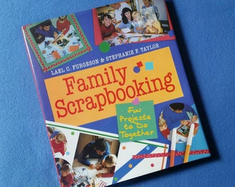 Family Scrapbooking, Fun Projects to Do Together by Lael C. Furgeson & Stephanie F. Taylor, hardcover craft book with dust jacket