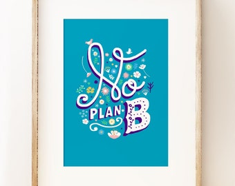 No Plan B - postive hand lettering art print