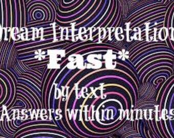 Dream Interpretation FAST  Send me your question. Will return answers within minutes! Angels, Demons, deceased relatives, meanings, psychic