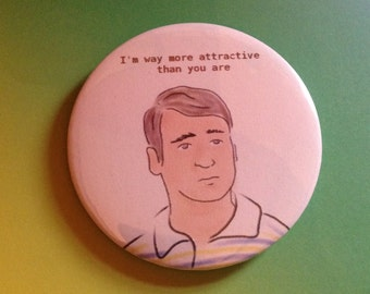 Large pin badge - Dhinesh (SIlicon Valley) 'I'm Way More Attractive Than You'