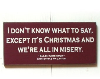 I don't know what to say except it's Christmas and we're all in misery Christmas vacation sign