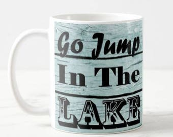 Go Jump In The Lake Sign,  Mug, Great Gift