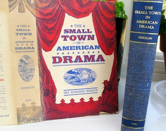 The Small Town in American Drama, 1969 Ima Homaker Herron America on Stage Down East  Mississippi Delta  Frontier Persecution Comedy Romance