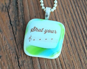 Music Notes Jewelry - Blue Green Pendant - Shut Your Face Fused Glass Jewelry - Message Glass Necklace