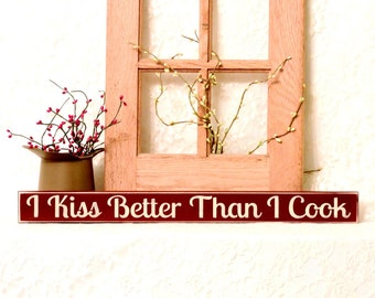I Kiss Better Than I Cook - Primitive Country Shelf Sitter, Painted Wood Sign, Kitchen Decor, Kitchen sign, housewarming gift, Birthday Gift