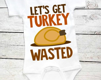 Lets get Turkey Wasted-Baby Thanksgiving outfit- Baby Girl Fall Outfit-Baby Boy Fall Outfit- Newborn Fall Bodysuit-Infant Thanksgiving