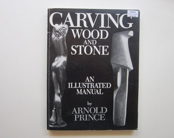vintage book - CARVING WOOD and STONE an Illlustrated Manual - by Arnold Prince - circa 1988