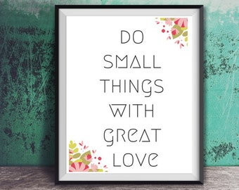 Do small things with great love - DIGITAL DOWNLOAD, love quote, inspirational wisdom wise quotes words text floral quote printable art gift